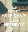 DON'T KEEP CALM ITS HASHI'S 23rd BIRTHDAY - Personalised Poster A4 size