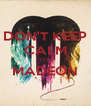 DON'T KEEP CALM ITS MADEON  - Personalised Poster A4 size