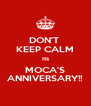 DON'T  KEEP CALM Its MOCA'S ANNIVERSARY!! - Personalised Poster A4 size