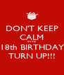 DON'T KEEP CALM its my 18th BIRTHDAY TURN UP!!! - Personalised Poster A4 size