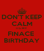 DON'T KEEP CALM ITS MY  FINACE  BIRTHDAY - Personalised Poster A4 size