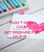 "DON""T KEEP CALM ITZ ALMOST NEW YEAR GET PREPARE FOR AN EVE.... - Personalised Poster A4 size"