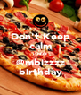 Don't Keep calm itzzzz @mbizzzz birthday - Personalised Poster A4 size