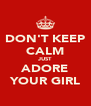 DON'T KEEP CALM JUST ADORE YOUR GIRL - Personalised Poster A4 size