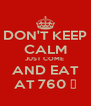 DON'T KEEP CALM JUST COME  AND EAT AT 760 ̊ - Personalised Poster A4 size