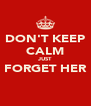 DON'T KEEP CALM JUST FORGET HER  - Personalised Poster A4 size