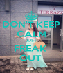 DON'T KEEP CALM JUST FREAK  OUT  - Personalised Poster A4 size