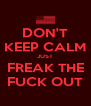DON'T KEEP CALM JUST FREAK THE FUCK OUT - Personalised Poster A4 size