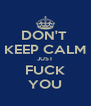 DON'T  KEEP CALM JUST FUCK YOU - Personalised Poster A4 size