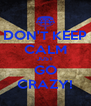 DON'T KEEP CALM JUST GO CRAZY! - Personalised Poster A4 size