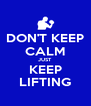 DON'T KEEP CALM JUST KEEP LIFTING - Personalised Poster A4 size