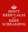 DON'T KEEP CALM JUST KEEP SCREAMING - Personalised Poster A4 size
