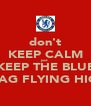 don't KEEP CALM just KEEP THE BLUE FLAG FLYING HIGH - Personalised Poster A4 size
