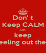 Don' t Keep CALM just keep yo feeling out the shit - Personalised Poster A4 size