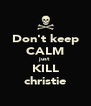 Don't keep CALM just KILL christie - Personalised Poster A4 size