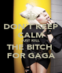 DON'T KEEP CALM JUST KILL THE BITCH  FOR GAGA - Personalised Poster A4 size