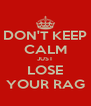 DON'T KEEP CALM JUST LOSE YOUR RAG - Personalised Poster A4 size