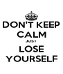 DON'T KEEP CALM JUST LOSE YOURSELF - Personalised Poster A4 size