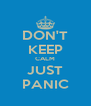 DON'T KEEP CALM JUST PANIC - Personalised Poster A4 size