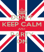 DON'T KEEP CALM JUST PARTY ON - Personalised Poster A4 size