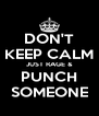 DON'T KEEP CALM JUST RAGE & PUNCH SOMEONE - Personalised Poster A4 size
