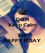 Don't Keep Calm Just Say HAPPY B'DAY  - Personalised Poster A4 size