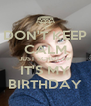 DON'T KEEP CALM JUST SCHUT UP IT'S MY BIRTHDAY - Personalised Poster A4 size
