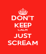 DON'T KEEP CALM JUST SCREAM - Personalised Poster A4 size