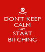 DON'T KEEP CALM JUST START BITCHING - Personalised Poster A4 size