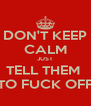 DON'T KEEP CALM JUST TELL THEM  TO FUCK OFF - Personalised Poster A4 size