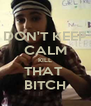 DON'T KEEP CALM KILL THAT  BITCH - Personalised Poster A4 size