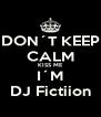 DON´T KEEP CALM KISS ME I´M DJ Fictiion - Personalised Poster A4 size