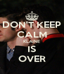 DON'T KEEP CALM KLAINE IS OVER - Personalised Poster A4 size