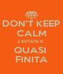 DON'T KEEP CALM L'ESTATE E' QUASI  FINITA - Personalised Poster A4 size