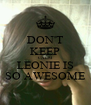 DON'T KEEP CALM LEONIE IS SO AWESOME - Personalised Poster A4 size
