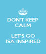 DON'T KEEP CALM  LET'S GO ISA INSPIRED - Personalised Poster A4 size
