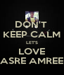 DON'T  KEEP CALM LET'S LOVE ASRE AMREE - Personalised Poster A4 size