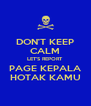 DON'T KEEP CALM LET'S REPORT PAGE KEPALA HOTAK KAMU - Personalised Poster A4 size