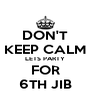 DON'T KEEP CALM LETS PARTY FOR 6TH JIB - Personalised Poster A4 size