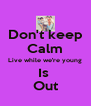 Don't keep Calm Live while we're young Is  Out - Personalised Poster A4 size