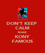DON'T KEEP  CALM MAKE KONY FAMOUS - Personalised Poster A4 size