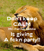 Don't keep CALM Mr. Patrick Lebbe Is giving A fckn party!! - Personalised Poster A4 size
