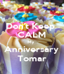 Don't Keep  CALM My  Anniversary Tomar - Personalised Poster A4 size