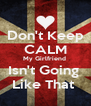 Don't Keep CALM My Girlfriend  Isn't Going  Like That  - Personalised Poster A4 size