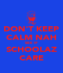 DON'T KEEP CALM NAH SEE IF SCHOOLAZ CARE - Personalised Poster A4 size