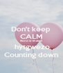 Don't keep  CALM Nono w khaled  hytgwezo Counting down - Personalised Poster A4 size