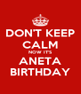 DON'T KEEP CALM NOW IT'S ANETA BIRTHDAY - Personalised Poster A4 size