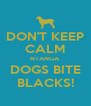 DON'T KEEP CALM NTANGA DOGS BITE BLACKS! - Personalised Poster A4 size