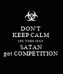 DON'T  KEEP CALM  ON THIS DAY  SATAN got COMPETITION  - Personalised Poster A4 size