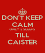 DON'T KEEP CALM ONLY 3 SLEEPS TILL CAISTER - Personalised Poster A4 size